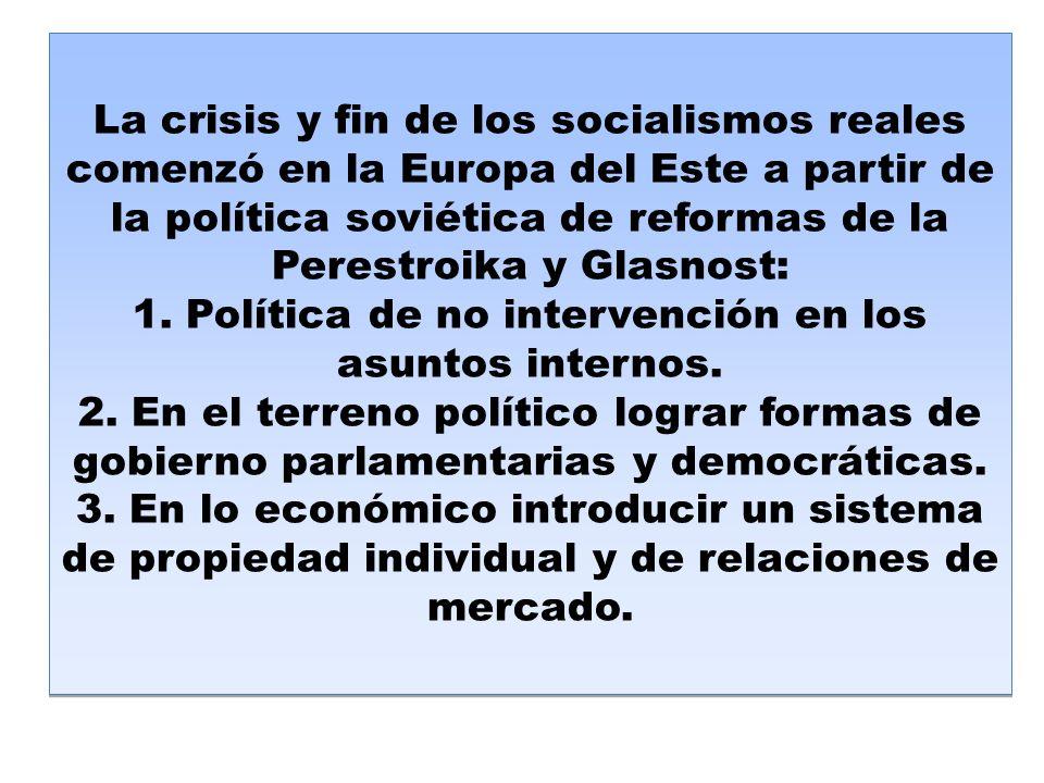 La crisis y fin de los socialismos reales comenzó en la Europa del Este a partir de la política soviética de reformas de la Perestroika y Glasnost: 1.