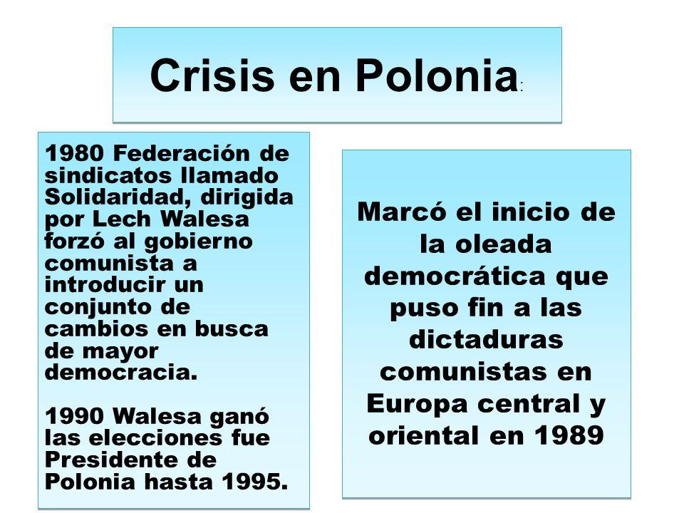 Crisis en Polonia : 1980 Federación de sindicatos llamado Solidaridad, dirigida por Lech Walesa forzó al gobierno comunista a introducir un conjunto de cambios en busca de mayor democracia.