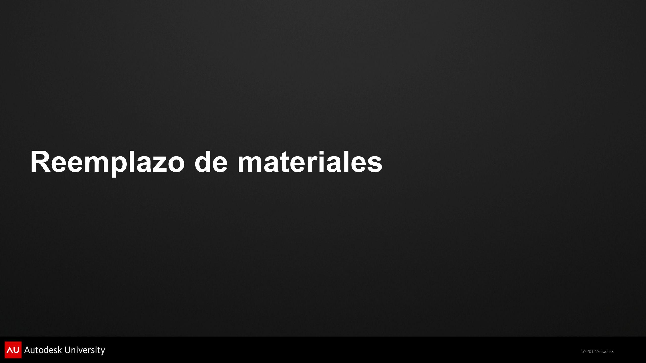 © 2012 Autodesk Reemplazo de materiales