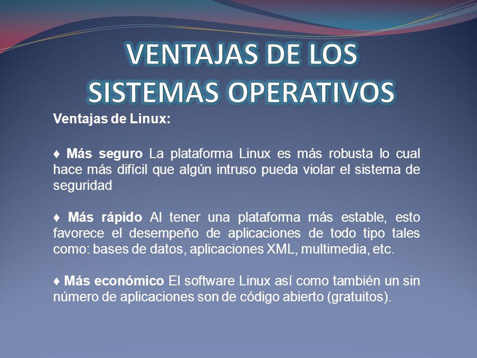 Ventajas de Linux: Más seguro La plataforma Linux es más robusta lo cual hace más difícil que algún intruso pueda violar el sistema de seguridad Más r