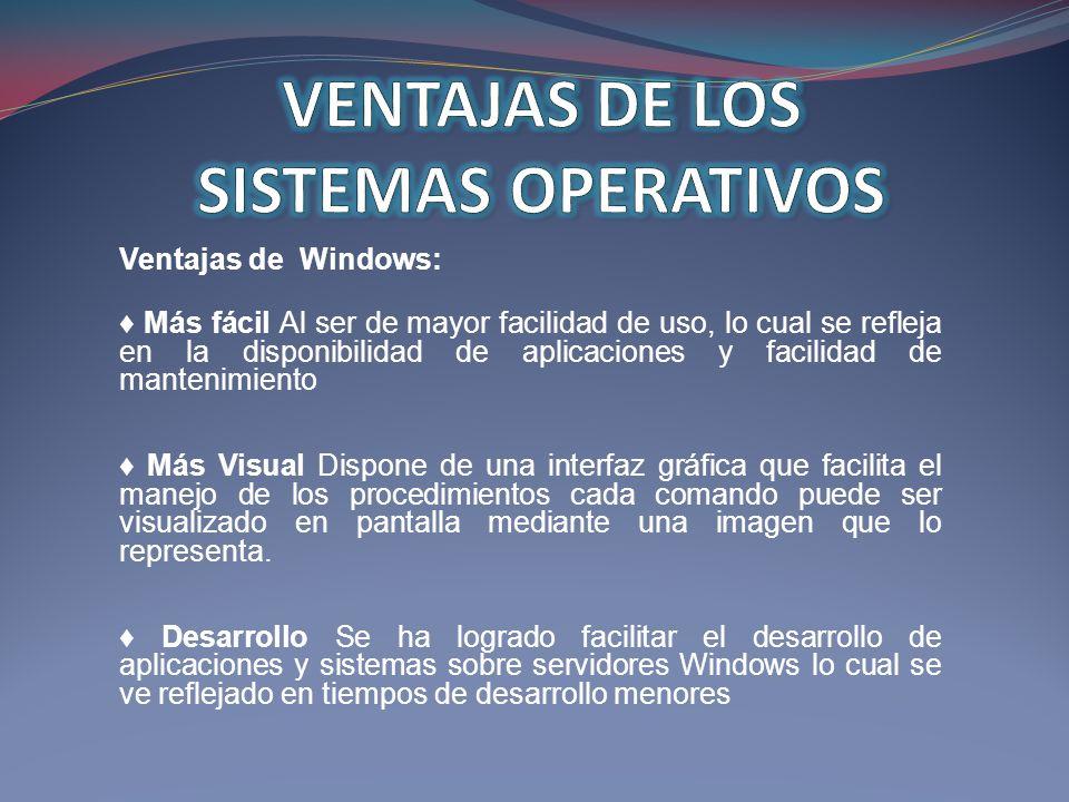 Ventajas de Windows: Más fácil Al ser de mayor facilidad de uso, lo cual se refleja en la disponibilidad de aplicaciones y facilidad de mantenimiento