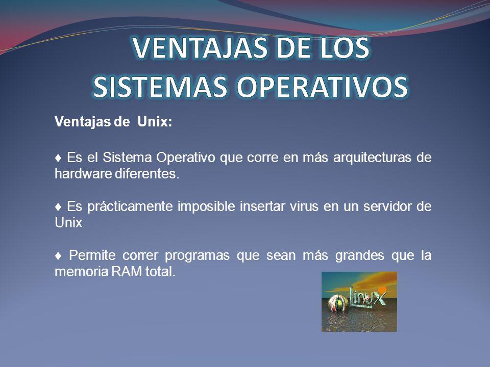 Ventajas de Unix: Es el Sistema Operativo que corre en más arquitecturas de hardware diferentes. Es prácticamente imposible insertar virus en un servi