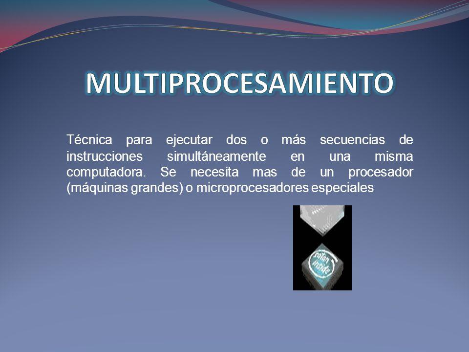 Técnica para ejecutar dos o más secuencias de instrucciones simultáneamente en una misma computadora. Se necesita mas de un procesador (máquinas grand