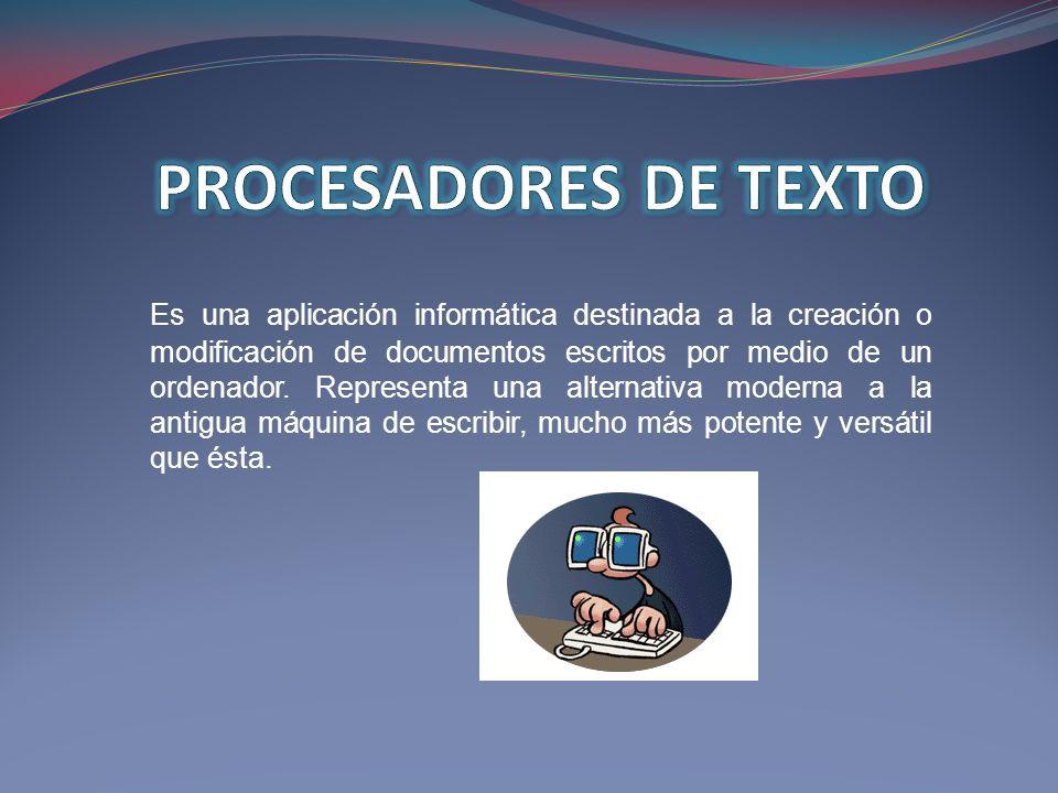Es una aplicación informática destinada a la creación o modificación de documentos escritos por medio de un ordenador. Representa una alternativa mode