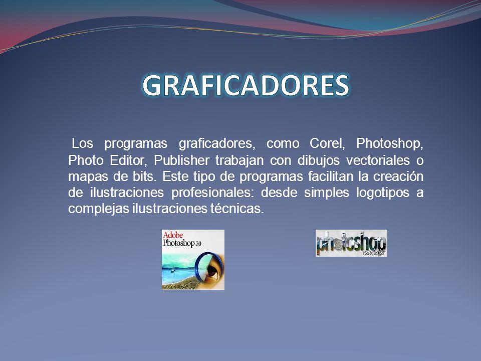 Los programas graficadores, como Corel, Photoshop, Photo Editor, Publisher trabajan con dibujos vectoriales o mapas de bits. Este tipo de programas fa
