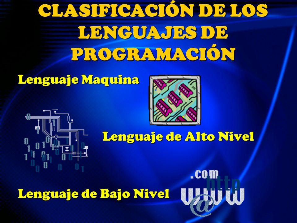 Lenguaje Maquina Lenguaje de Alto Nivel Lenguaje de Alto Nivel Lenguaje de Bajo Nivel CLASIFICACIÓN DE LOS LENGUAJES DE PROGRAMACIÓN