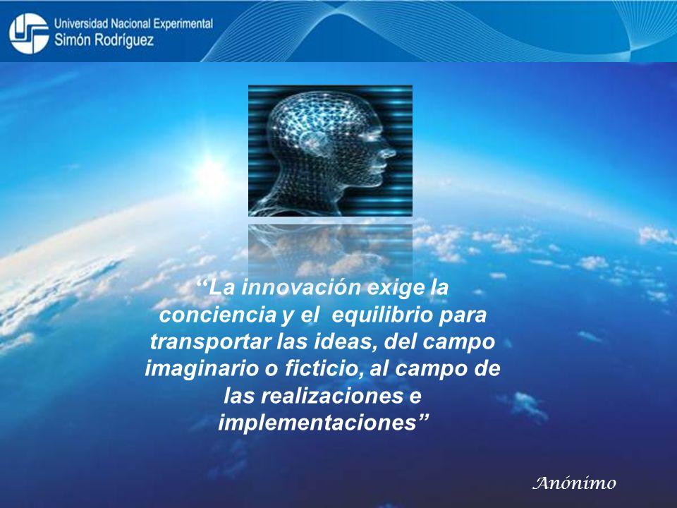 La innovación exige la conciencia y el equilibrio para transportar las ideas, del campo imaginario o ficticio, al campo de las realizaciones e impleme