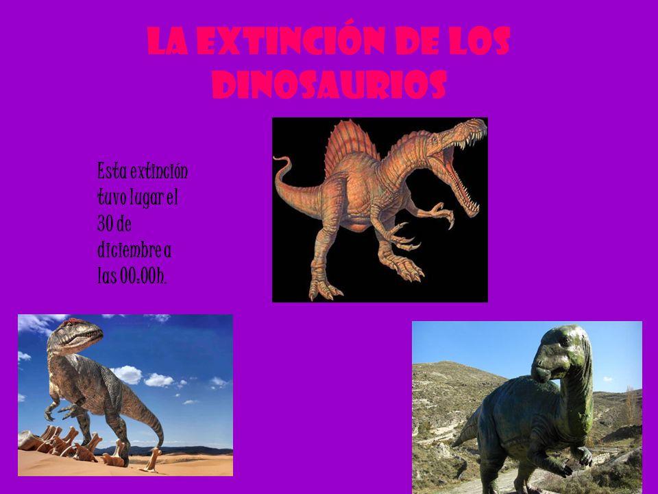 La extinción de los dinosaurios Esta extinción tuvo lugar el 30 de diciembre a las 00:00h.