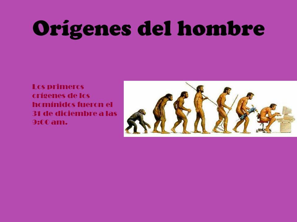 Orígenes del hombre Los primeros orígenes de los homínidos fueron el 31 de diciembre a las 9:00 am.