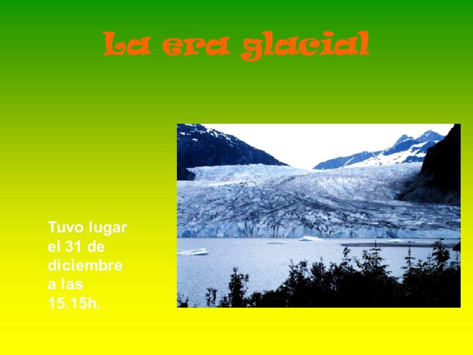 La era glacial Tuvo lugar el 31 de diciembre a las 15.15h.