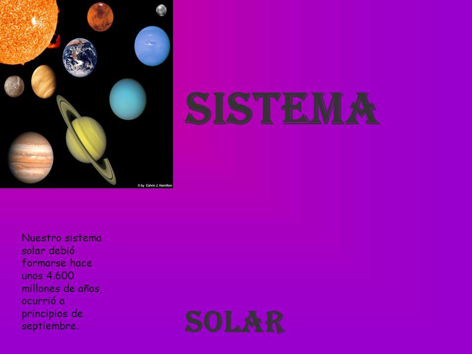 Sistema Nuestro sistema solar debió formarse hace unos 4.600 millones de años, ocurrió a principios de septiembre. Solar