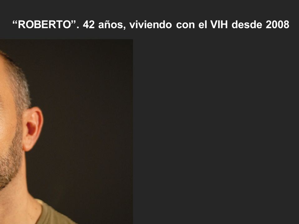 ROBERTO. 42 años, viviendo con el VIH desde 2008
