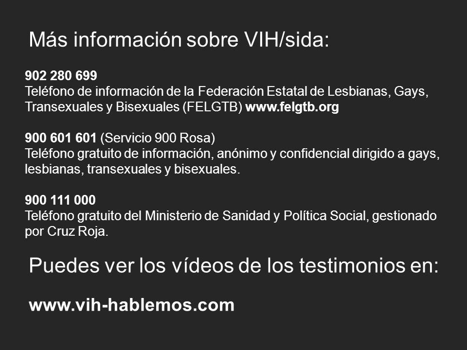 Más información sobre VIH/sida: 902 280 699 Teléfono de información de la Federación Estatal de Lesbianas, Gays, Transexuales y Bisexuales (FELGTB) ww