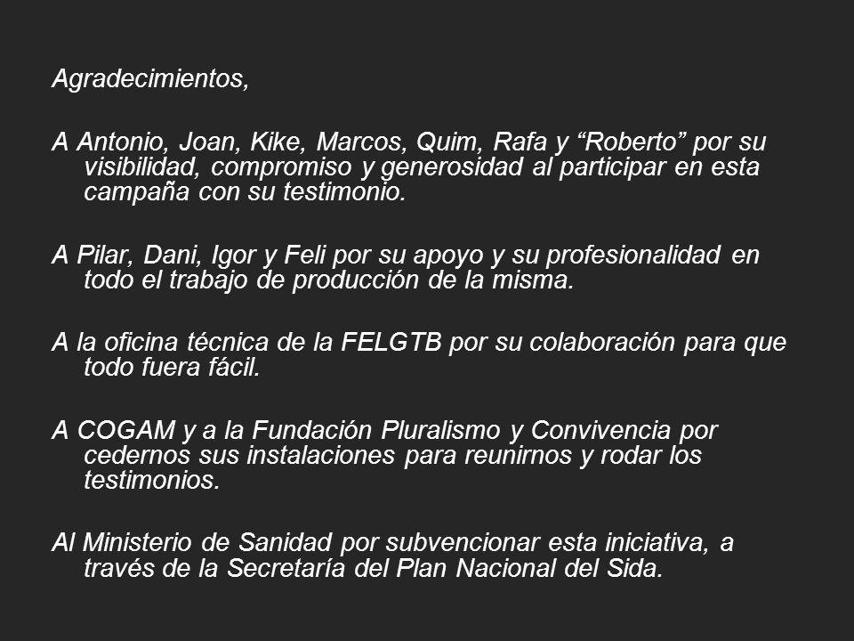 Agradecimientos, A Antonio, Joan, Kike, Marcos, Quim, Rafa y Roberto por su visibilidad, compromiso y generosidad al participar en esta campaña con su