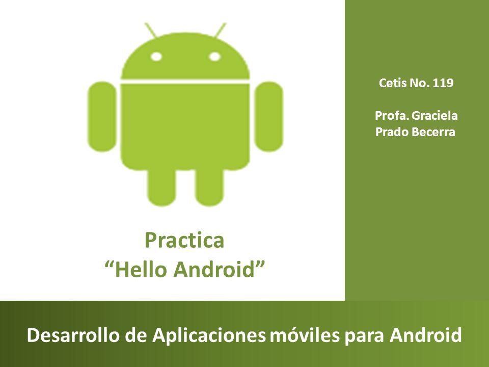 Cetis No. 119 Profa. Graciela Prado Becerra Desarrollo de Aplicaciones móviles para Android Practica Hello Android