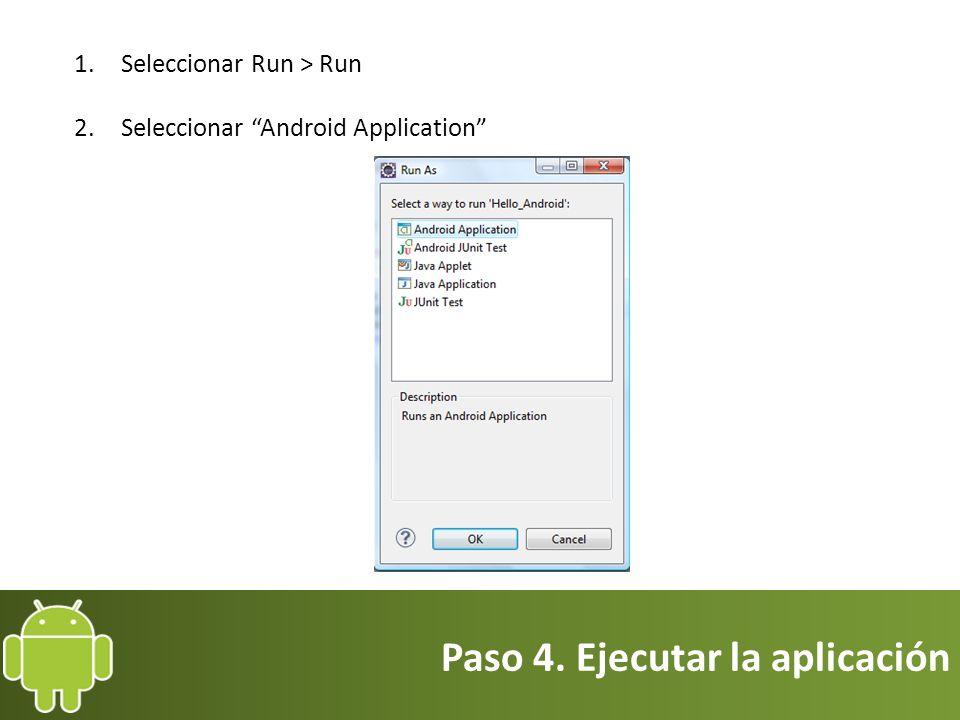 Paso 4. Ejecutar la aplicación 1.Seleccionar Run > Run 2.Seleccionar Android Application