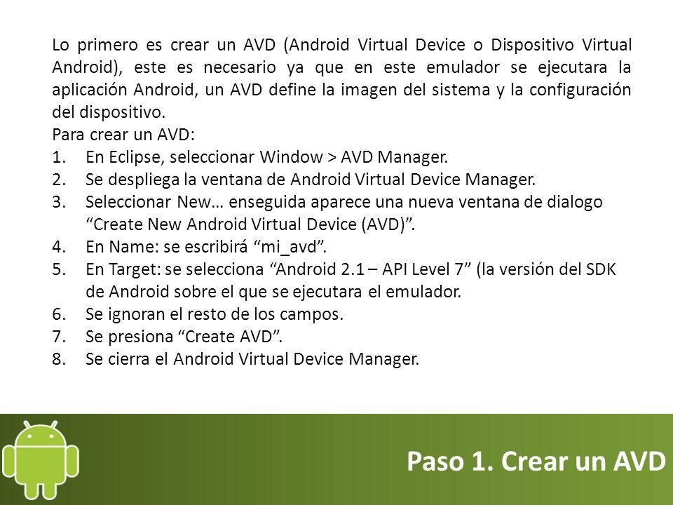 Paso 1. Crear un AVD Lo primero es crear un AVD (Android Virtual Device o Dispositivo Virtual Android), este es necesario ya que en este emulador se e