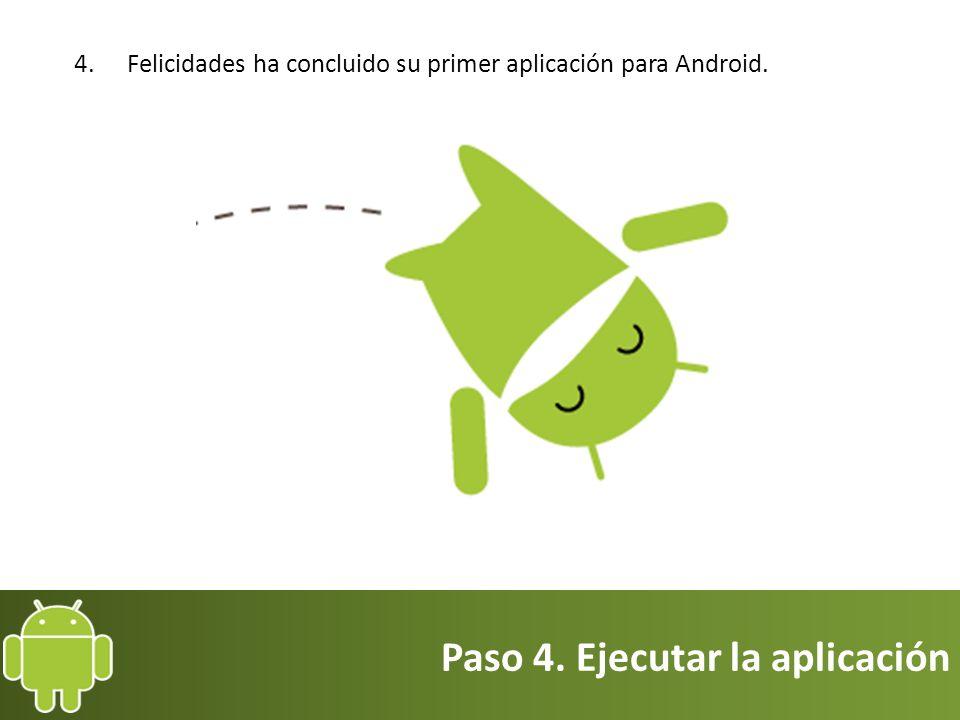 Paso 4. Ejecutar la aplicación 4. Felicidades ha concluido su primer aplicación para Android.