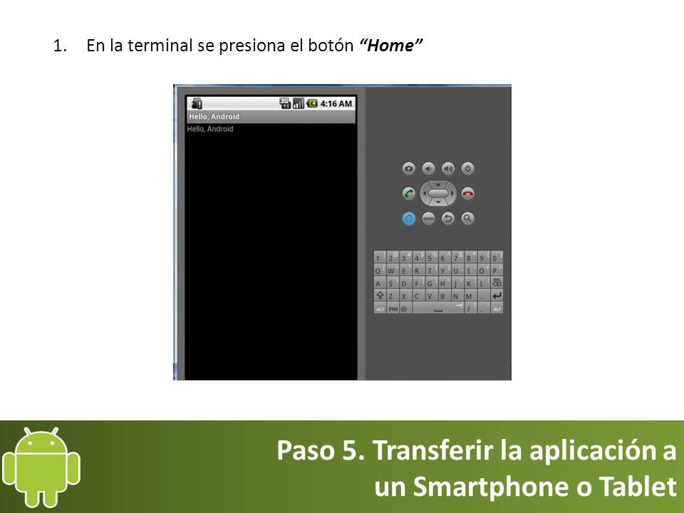 Paso 5. Transferir la aplicación a un Smartphone o Tablet 1.En la terminal se presiona el botón Home