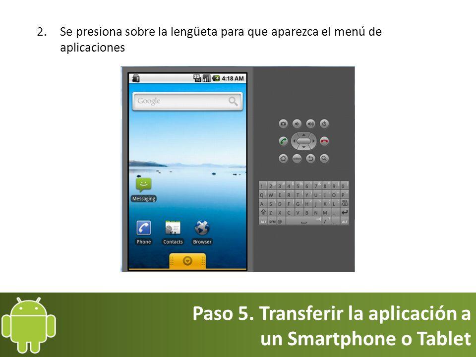 Paso 5. Transferir la aplicación a un Smartphone o Tablet 2.Se presiona sobre la lengüeta para que aparezca el menú de aplicaciones