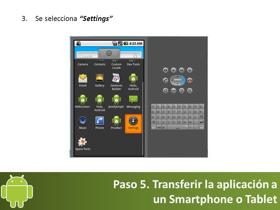 Paso 5. Transferir la aplicación a un Smartphone o Tablet 3.Se selecciona Settings