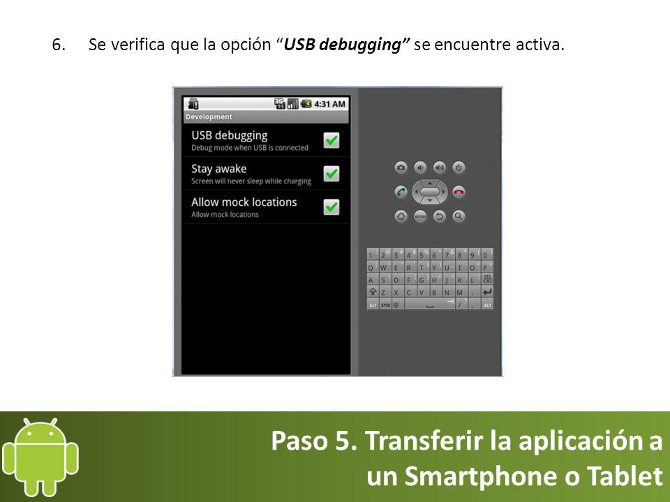 Paso 5. Transferir la aplicación a un Smartphone o Tablet 6. Se verifica que la opción USB debugging se encuentre activa.