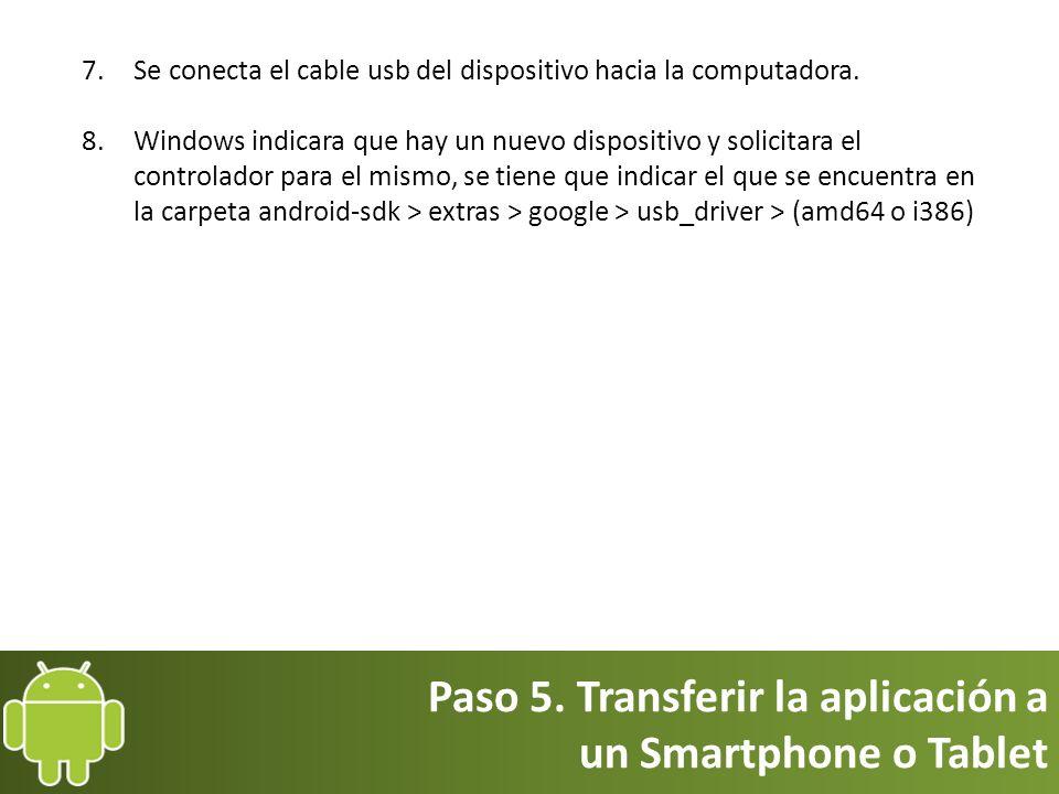 Paso 5. Transferir la aplicación a un Smartphone o Tablet 7.Se conecta el cable usb del dispositivo hacia la computadora. 8. Windows indicara que hay