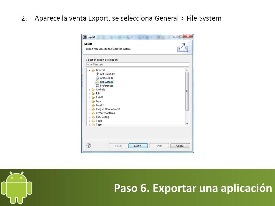 Paso 6. Exportar una aplicación 2.Aparece la venta Export, se selecciona General > File System