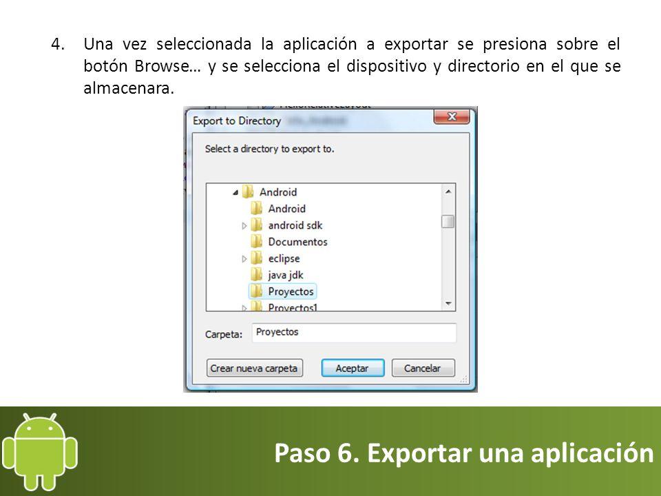 Paso 6. Exportar una aplicación 4.Una vez seleccionada la aplicación a exportar se presiona sobre el botón Browse… y se selecciona el dispositivo y di