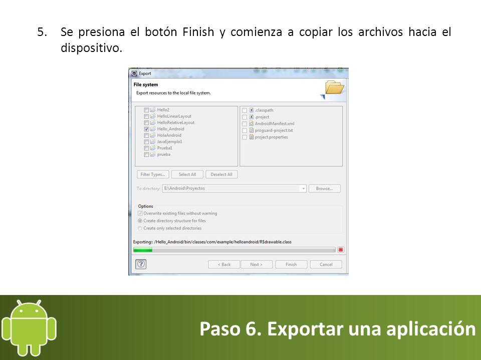 Paso 6. Exportar una aplicación 5.Se presiona el botón Finish y comienza a copiar los archivos hacia el dispositivo.