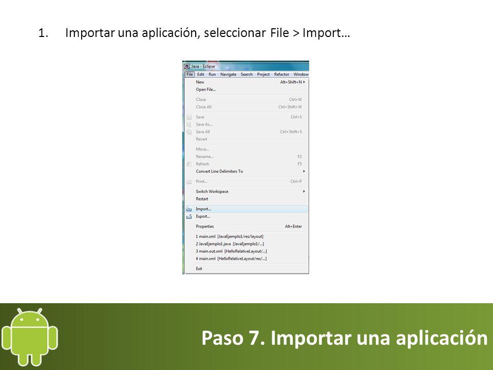 Paso 7. Importar una aplicación 1. Importar una aplicación, seleccionar File > Import…