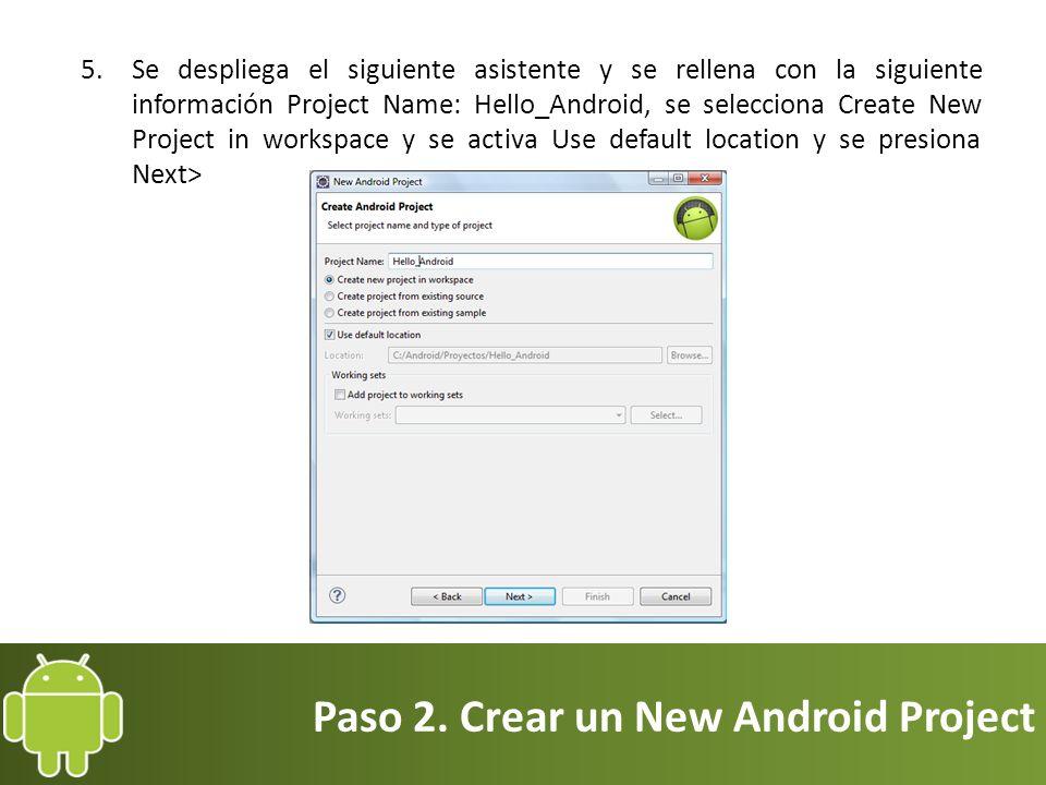 Paso 2. Crear un New Android Project 5.Se despliega el siguiente asistente y se rellena con la siguiente información Project Name: Hello_Android, se s