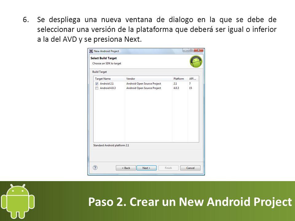 Paso 2. Crear un New Android Project 6.Se despliega una nueva ventana de dialogo en la que se debe de seleccionar una versión de la plataforma que deb