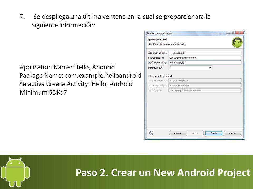 Paso 2. Crear un New Android Project 7. Se despliega una última ventana en la cual se proporcionara la siguiente información: Application Name: Hello,