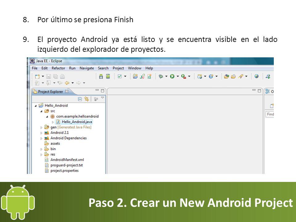 Paso 2. Crear un New Android Project 8.Por último se presiona Finish 9.El proyecto Android ya está listo y se encuentra visible en el lado izquierdo d