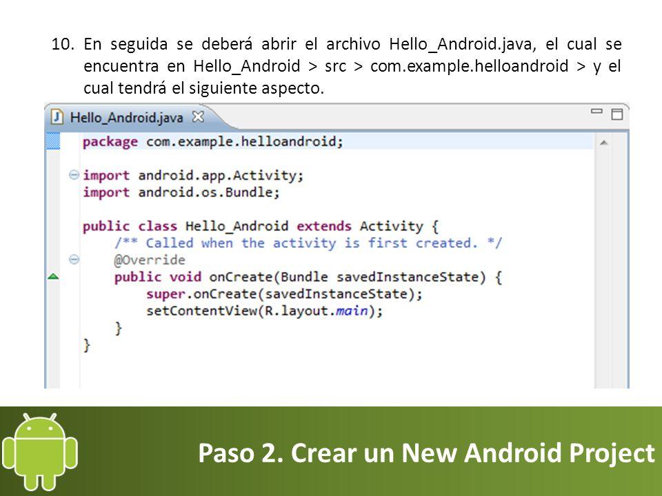 Paso 2. Crear un New Android Project 10.En seguida se deberá abrir el archivo Hello_Android.java, el cual se encuentra en Hello_Android > src > com.ex