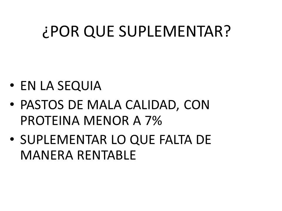 ¿POR QUE SUPLEMENTAR? EN LA SEQUIA PASTOS DE MALA CALIDAD, CON PROTEINA MENOR A 7% SUPLEMENTAR LO QUE FALTA DE MANERA RENTABLE