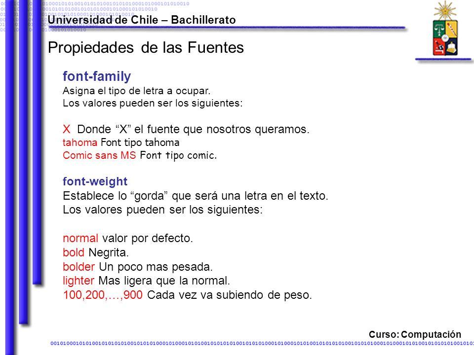 Universidad de Chile – Bachillerato Curso: Computación Propiedades de las Fuentes font-family Asigna el tipo de letra a ocupar.