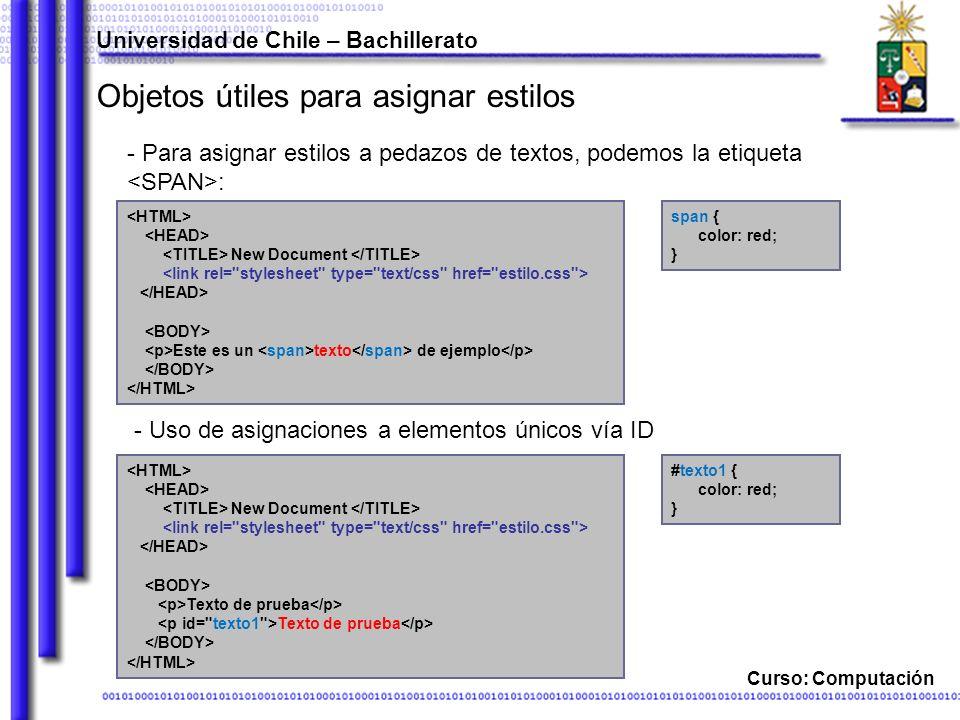 Universidad de Chile – Bachillerato Curso: Computación Objetos útiles para asignar estilos - Para asignar estilos a pedazos de textos, podemos la etiq