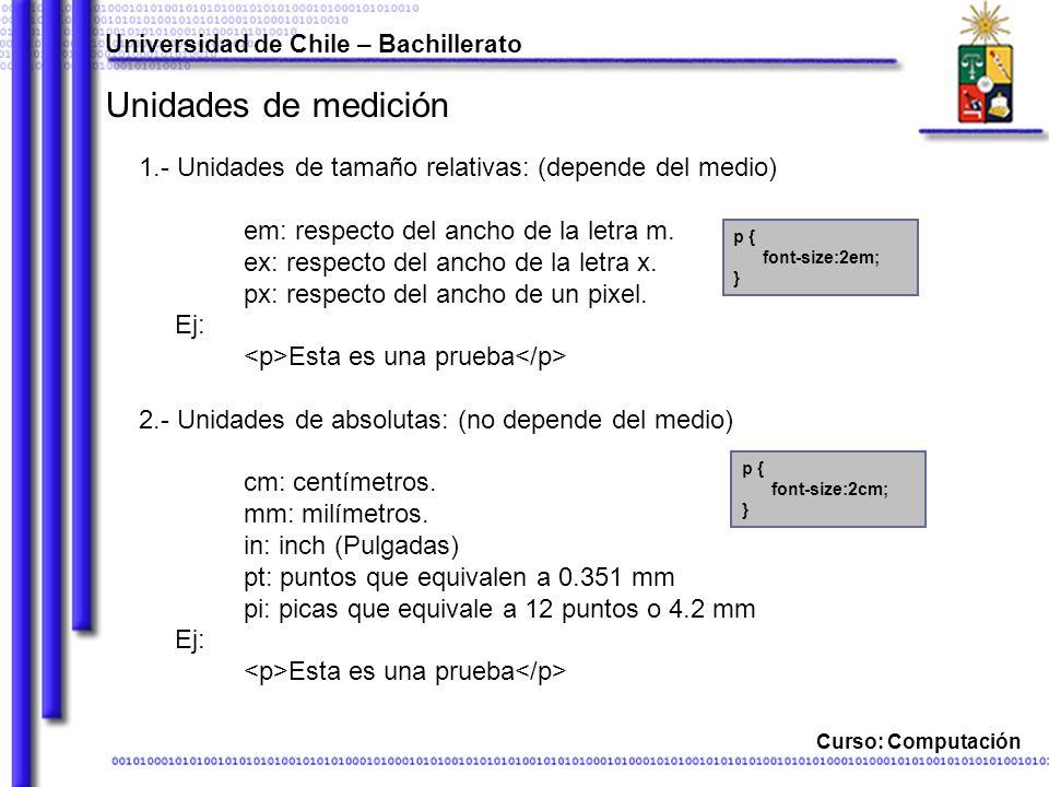 Universidad de Chile – Bachillerato Curso: Computación Unidades de medición 1.- Unidades de tamaño relativas: (depende del medio) em: respecto del ancho de la letra m.
