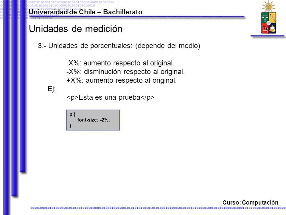 Universidad de Chile – Bachillerato Curso: Computación Unidades de medición 3.- Unidades de porcentuales: (depende del medio) X%: aumento respecto al original.