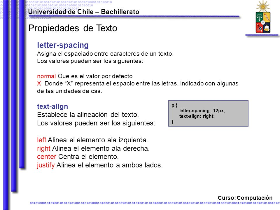 Universidad de Chile – Bachillerato Curso: Computación Propiedades de Texto letter-spacing Asigna el espaciado entre caracteres de un texto. Los valor