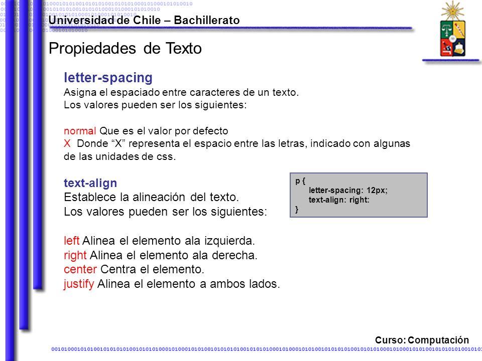Universidad de Chile – Bachillerato Curso: Computación Propiedades de Texto letter-spacing Asigna el espaciado entre caracteres de un texto.