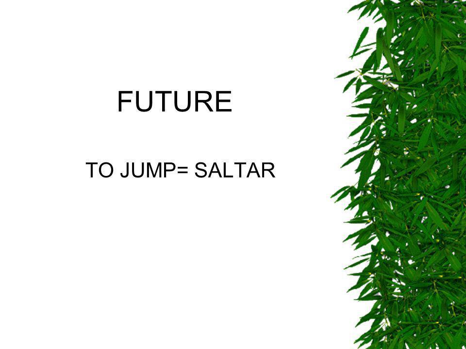 AFFIRMATIVE Long form I will/shall jump Yo saltaré You will jump He will jump She will jump It will jump We will/shall jump You will jump They will jump