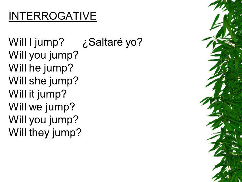 INTERROGATIVE Will I jump. ¿Saltaré yo. Will you jump.