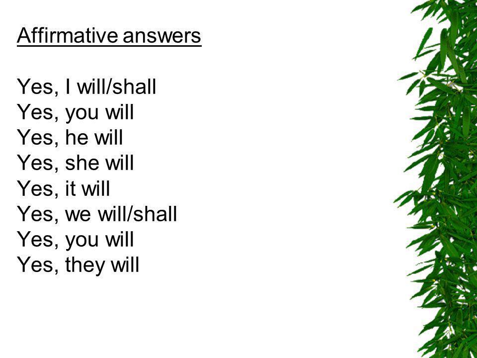 Negative answers No, I won´t/shan´t No, you won´t No, he won´t No, she won´t No, it won´t No, we won´t/shan´t No, you won´t No, they won´t