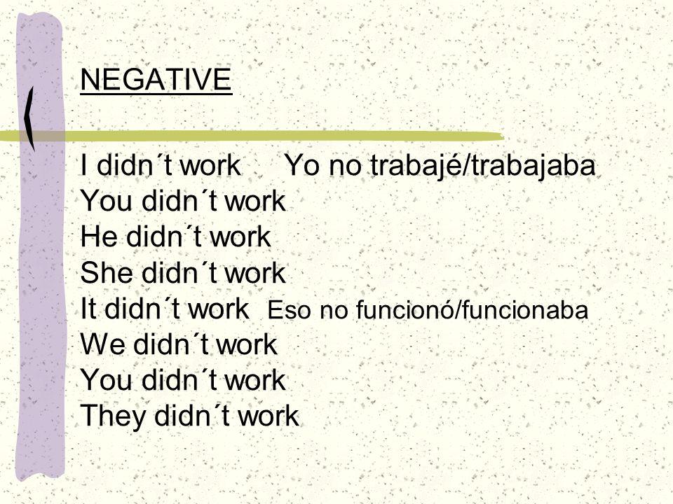 INTERROGATIVE Did I work.¿Trabajé/trabajaba yo. Did you work.