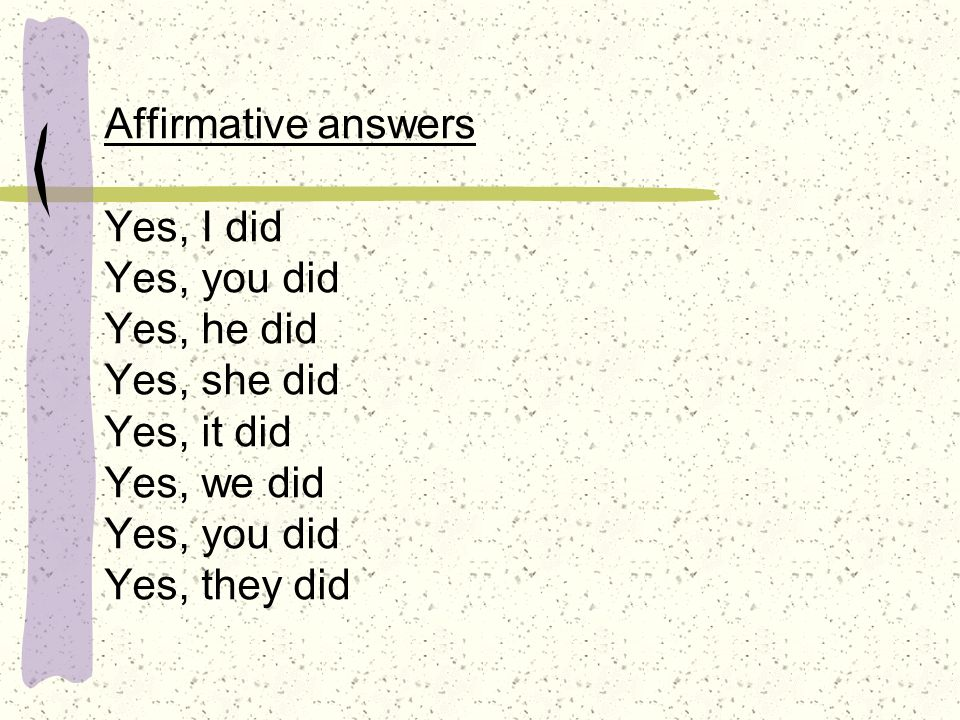 Negative answers No, I didn´t No, you didn´t No, he didn´t No, she didn´t No, it didn´t No, we didn´t No, you didn´t No, they didn´t