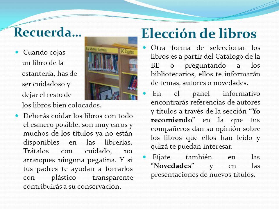 Recuerda… Elección de libros Cuando cojas un libro de la estantería, has de ser cuidadoso y dejar el resto de los libros bien colocados. Deberás cuida