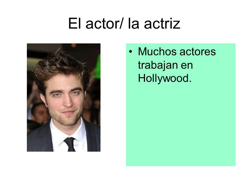 El actor/ la actriz Muchos actores trabajan en Hollywood.